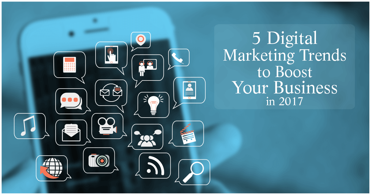 5 Digital Marketing Trends To Boost Your Business in 2017
