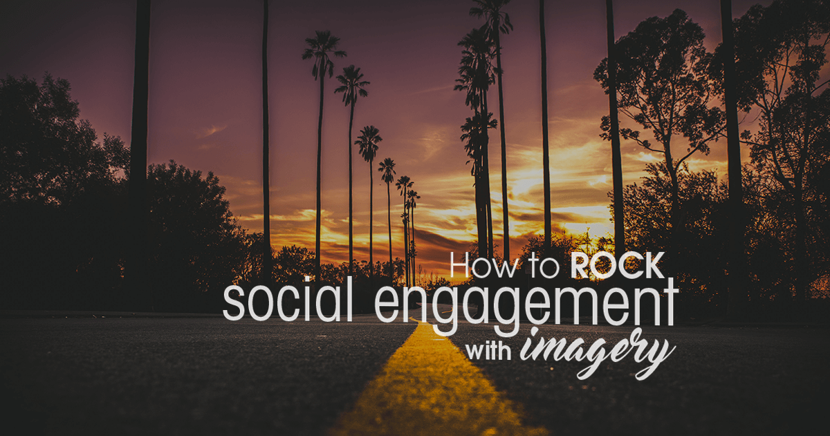 How To Rock Social Engagement With Imagery